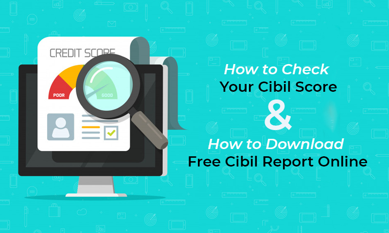 How to Check your free Cibil Score to download credit ...